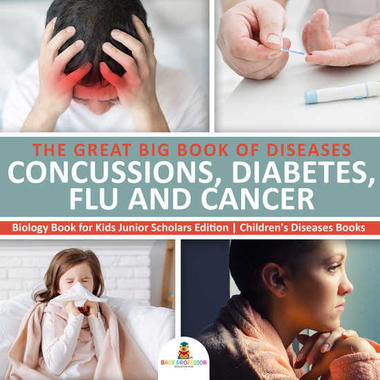 The Great Big Book of Diseases : Concussions Diabetes Flu and Cancer | Biology Book for Kids Junior Scholars Edition | Children's Diseases Books - cover