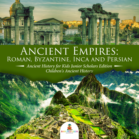 Ancient Empires : Roman Byzantine Inca and Persian | Ancient History for Kids Junior Scholars Edition | Children's Ancient History - cover