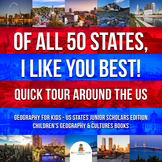 Of All 50 States I Like You Best! Quick Tour Around the US | Geography for Kids - US States Junior Scholars Edition | Children's Geography & Cultures Books - cover