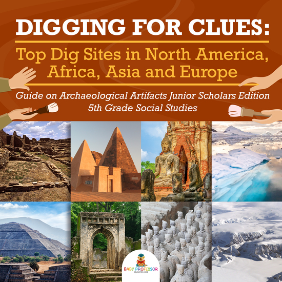 Digging for Clues : Top Dig Sites in North America Africa Asia and Europe | Guide on Archaeological Artifacts Junior Scholars Edition | 5th Grade Social Studies - cover