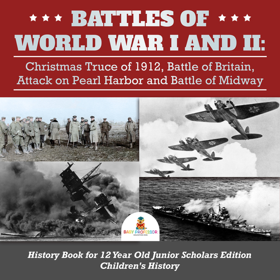 Battles of World War I and II : Christmas Truce of 1912 Battle of Britain Attack on Pearl Harbor and Battle of Midway | History Book for 12 Year Old Junior Scholars Edition | Children's History - cover
