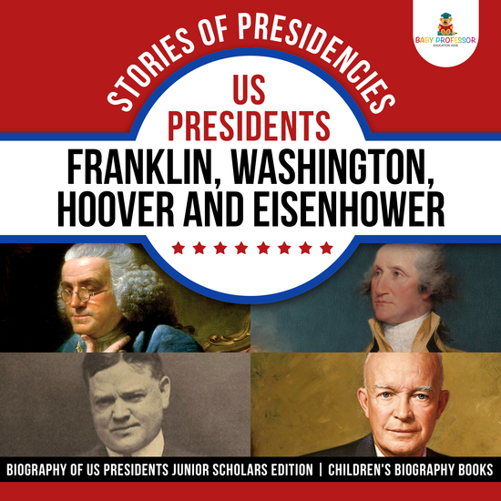 Stories of Presidencies : US Presidents Franklin Washington Hoover and Eisenhower | Biography of US Presidents Junior Scholars Edition | Children's Biography Books - cover