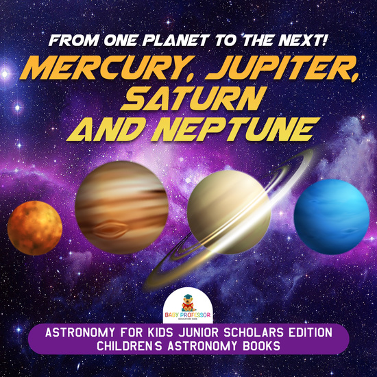 From One Planet to the Next! Mercury Jupiter Saturn and Neptune | Astronomy for Kids Junior Scholars Edition | Children's Astronomy Books - cover