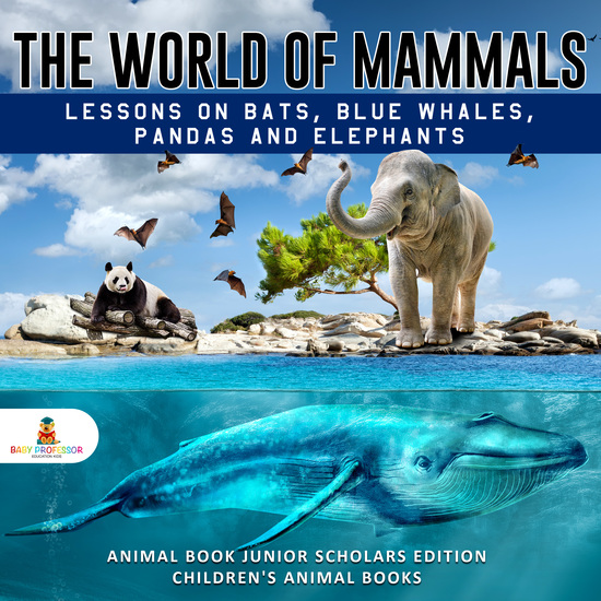 The World of Mammals: Lessons on Bats Blue Whales Pandas and Elephants | Animal Book Junior Scholars Edition | Children's Animal Books - cover