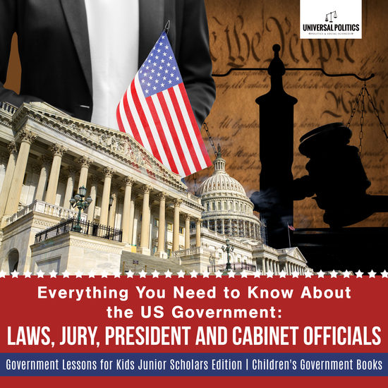 Everything You Need to Know About the US Government : Laws Jury President and Cabinet Officials | Government Lessons for Kids Junior Scholars Edition | Children's Government Books - cover