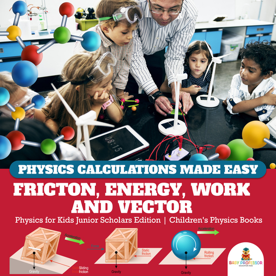 Physics Calculations Made Easy : Friction Energy Work and Vector | Physics for Kids Junior Scholars Edition | Children's Physics Books - cover