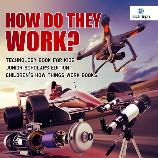 How Do They Work? Telescopes Electric Motors Drones and Race Cars | Technology Book for Kids Junior Scholars Edition | Children's How Things Work Books - cover