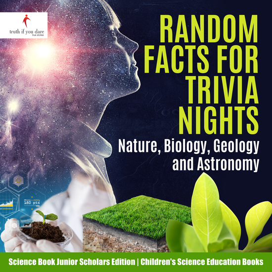 Random Facts for Trivia Nights : Nature Biology Geology and Astronomy | Science Book Junior Scholars Edition | Children's Science Education Books - cover