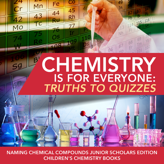 Chemistry is for Everyone : Truths to Quizzes | Naming Chemical Compounds Junior Scholars Edition | Children's Chemistry Books - cover