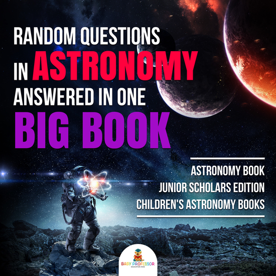 Random Questions in Astronomy Answered in One Big Book | Astronomy Book Junior Scholars Edition | Children's Astronomy Books - cover