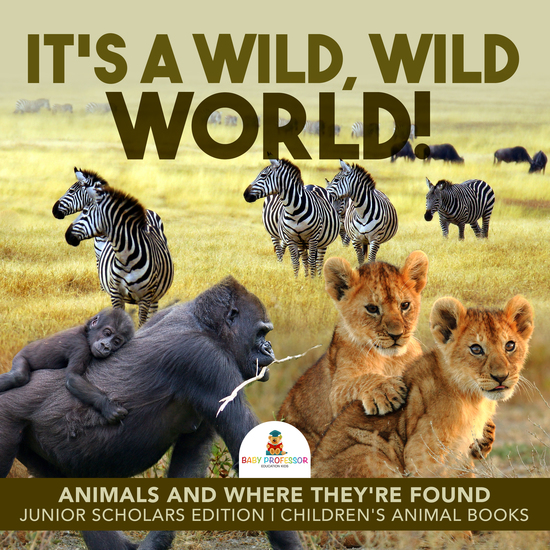 It's a Wild Wild World! | Animals and Where They're Found | Junior Scholars Edition | Children's Animal Books - cover