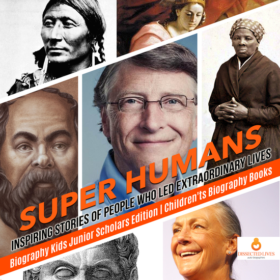 Super Humans : Inspiring Stories of People Who Led Extraordinary Lives | Biography Kids Junior Scholars Edition | Children's Biography Books - cover