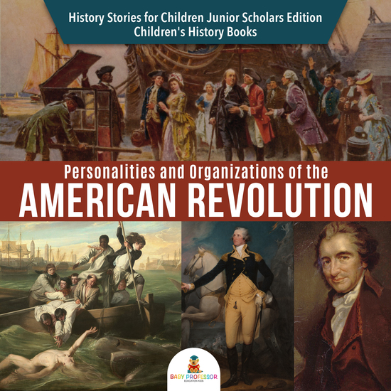 Personalities and Organizations of the American Revolution | History Stories for Children Junior Scholars Edition | Children's History Books - cover