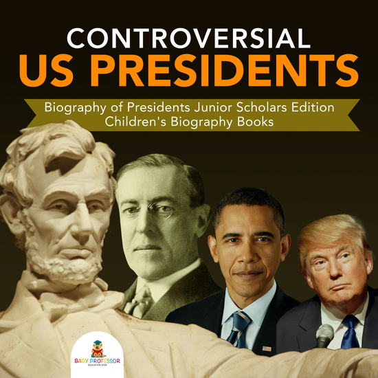 Controversial US Presidents | Biography of Presidents Junior Scholars Edition | Children's Biography Books - cover