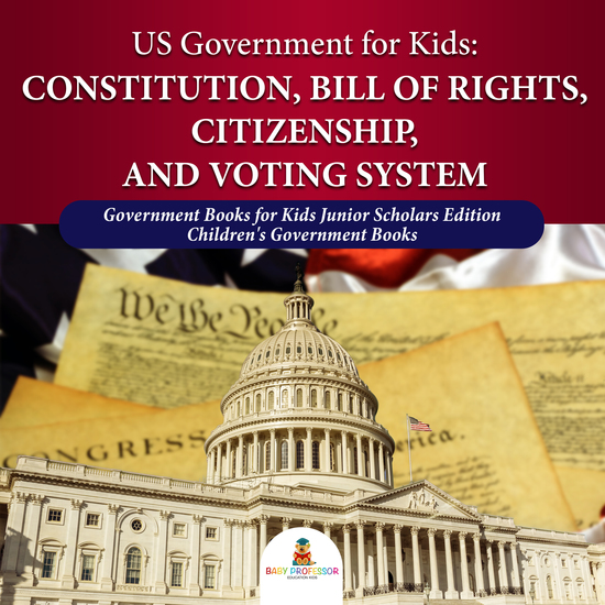 US Government for Kids : Constitution Bill of Rights Citizenship and Voting System | Government Books for Kids Junior Scholars Edition | Children's Government Books - cover