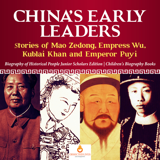 China's Early Leaders : Stories of Mao Zedong Empress Wu Kublai Khan and Emperor Puyi | Biography of Historical People Junior Scholars Edition | Children's Biography Books - cover