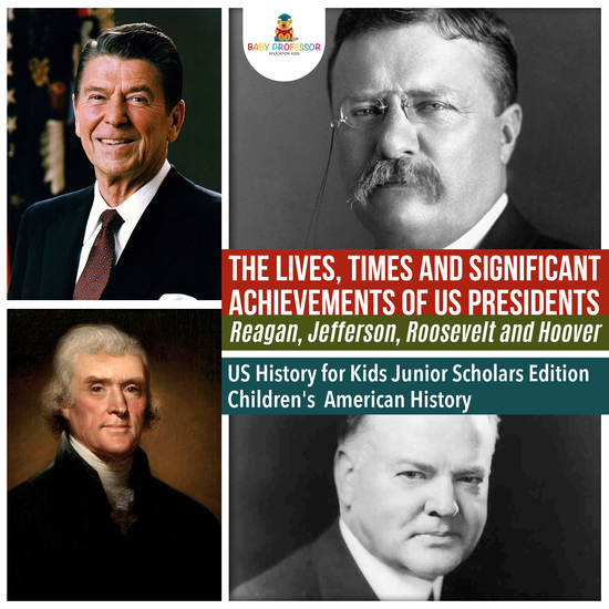 The Lives Times and Significant Achievements of US Presidents Reagan Jefferson Roosevelt and Hoover | US History for Kids Junior Scholars Edition | Children's American History - cover