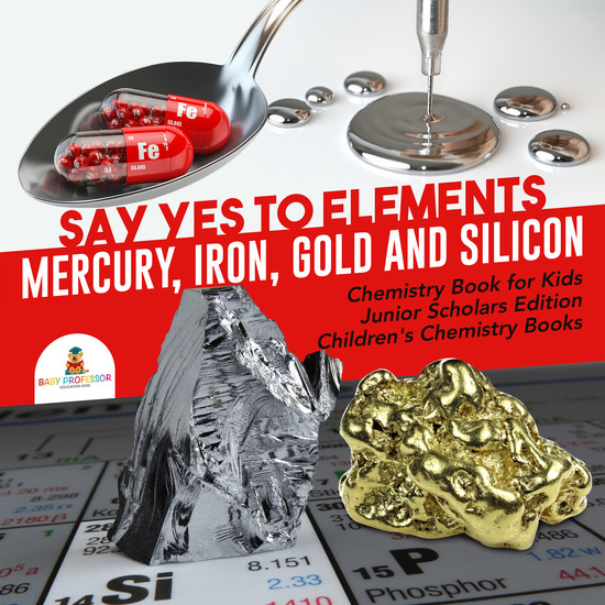 Say Yes to Elements : Mercury Iron Gold and Silicon | Chemistry Book for Kids Junior Scholars Edition | Children's Chemistry Books - cover
