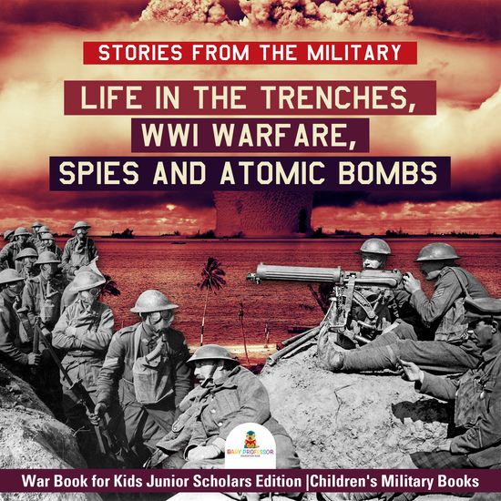 Stories from the Military : Life in the Trenches WWI Warfare Spies and Atomic Bombs   War Book for Kids Junior Scholars Edition   Children's Military Books - cover