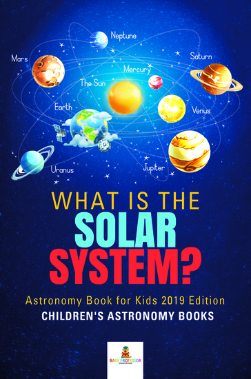 What is The Solar System? Astronomy Book for Kids 2019 Edition | Children's Astronomy Books - cover