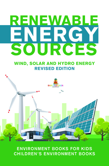 Renewable Energy Sources - Wind Solar and Hydro Energy Revised Edition : Environment Books for Kids | Children's Environment Books - cover