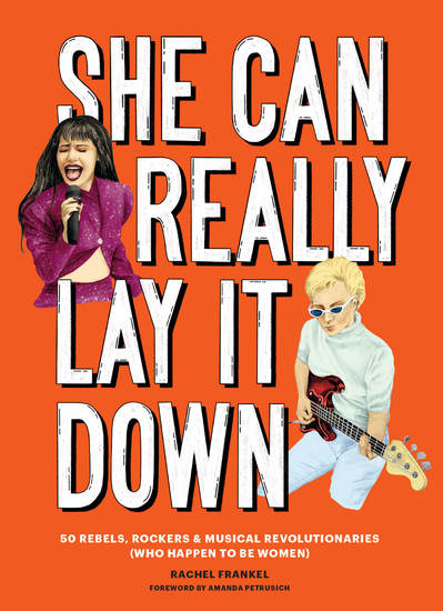 She Can Really Lay It Down - 50 Rebels Rockers and Musical Revolutionaries - cover
