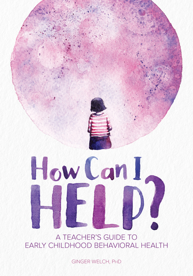 How Can I Help? - A Teacher's Guide to Early Childhood Behavioral Health - cover