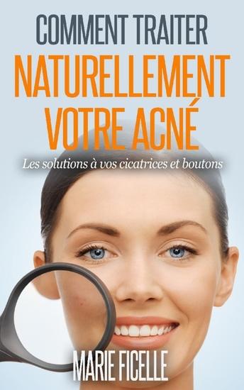 Comment traiter naturellement votre acné - Les solutions à vos cicatrices et boutons - cover