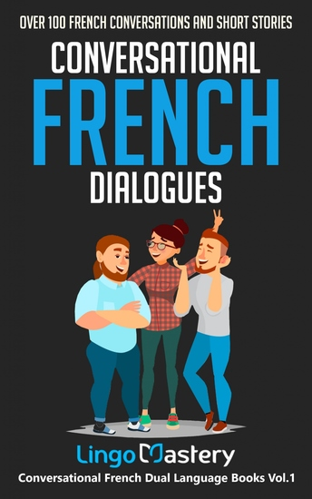 Conversational French Dialogues - Over 100 French Conversations and Short Stories - cover