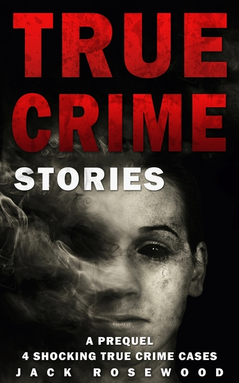 True Crime Stories - A Prequel: 4 Shocking True Crime Cases - cover