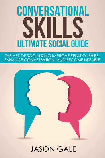 Conversational Skills Ultimate Guide - The Art Of Socializing Improve Relationships Enhance Conversation and Become Likeable - cover