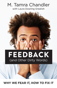 Feedback (and Other Dirty Words) - Why We Fear It How to Fix It