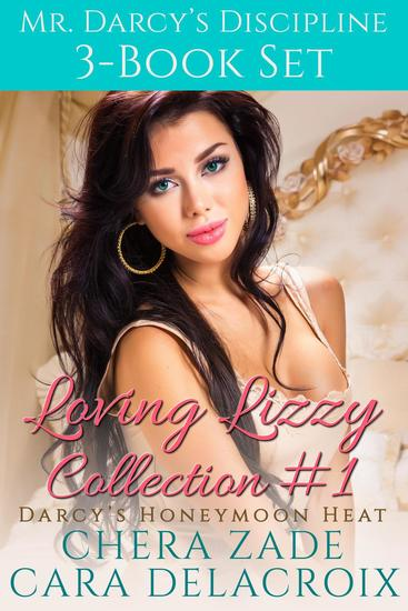 Mr Darcy's Discipline: Loving Lizzy Collection #1 - Darcy's Honeymoon Heat - cover