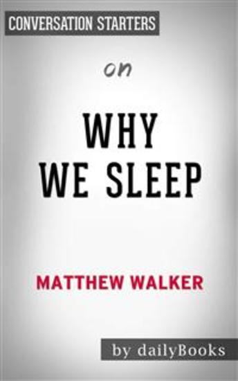 Why We Sleep: Unlocking the Power of Sleep and Dreamsby Matthew Walker | Conversation Starters - cover