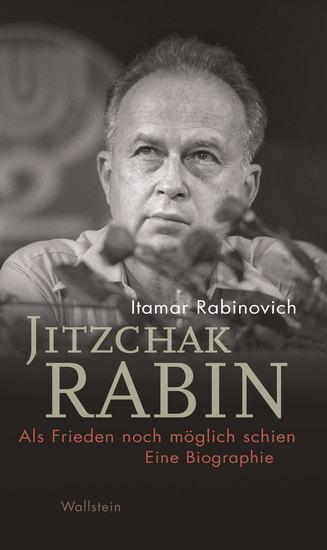 Jitzchak Rabin - Als Frieden noch möglich schien Eine Biographie - cover