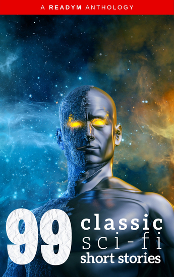 99 Classic Science-Fiction Short Stories - Works by Philip K Dick Ray Bradbury Isaac Asimov HG Wells Edgar Allan Poe Seabury Quinn Jack Londonand many more ! - cover