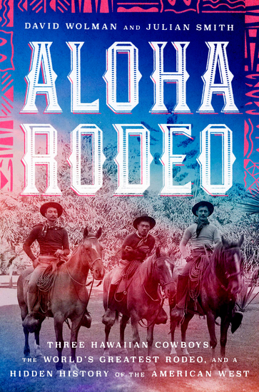 Aloha Rodeo - Three Hawaiian Cowboys the World's Greatest Rodeo and a Hidden History of the American West - cover