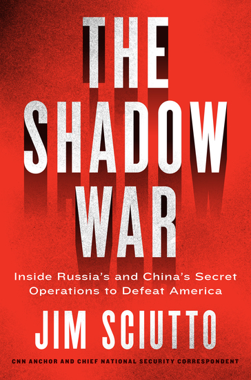 The Shadow War - Inside Russia's and China's Secret Operations to Defeat America - cover