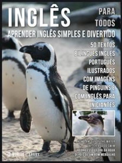 Inglês para todos - Aprender Inglês Simples e Divertido - 50 textos bilingues Inglés Português com imagens de Pinguins e com Inglés para iniciantes - cover
