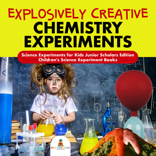 Explosively Creative Chemistry Experiments | Science Experiments for Kids Junior Scholars Edition | Children's Science Experiment Books - cover