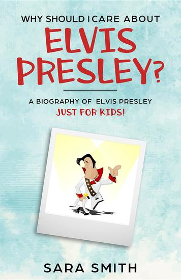 Why Should I Care About Elvis Presley? - A Biography of Elvis Presley Just for Kids - cover