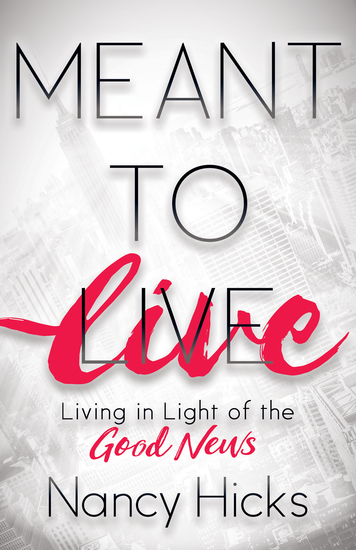Meant to Live - Living in Light of the Good News - cover