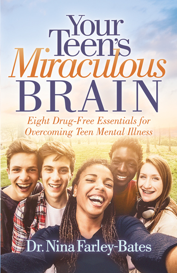 Your Teen's Miraculous Brain - Eight Drug-Free Essentials for Overcoming Teen Mental Illness - cover