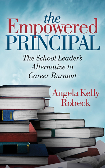 The Empowered Principal - The School Leader's Alternative to Career Burnout - cover