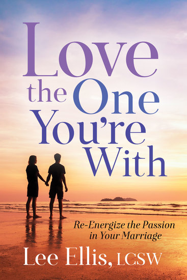 Love the One You're With - Re-Energize the Passion in Your Marriage - cover