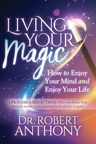 Living Your Magic - How to Enjoy Your Mind and Enjoy Your Life - cover