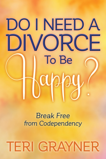 Do I Need a Divorce to Be Happy? - Break Free from Codependency - cover