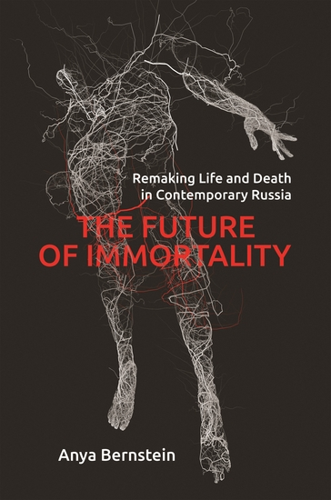 The Future of Immortality - Remaking Life and Death in Contemporary Russia - cover