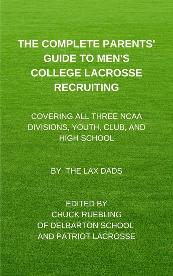 The Complete Parents' Guide To Men's College Lacrosse Recruiting - Covering All Three NCAA Divisions Youth Club and High School - cover