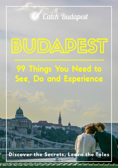Budapest - 99 Things You Need to See Do and Experience - Discover the Secrets Learn the Tales - cover